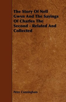 The Story Of Nell Gwyn And The Sayings Of Charles The Second - Related And Collected-Cunningham Peter