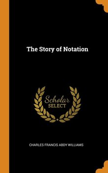 The Story of Notation-Williams Charles Francis Abdy