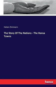 The Story Of The Nations - The Hansa Towns-Zimmern Helen