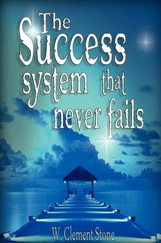 The Success System That Never Fails-Stone W. Clement