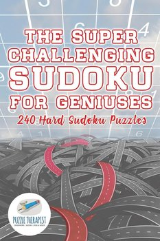 The Super Challenging Sudoku for Geniuses   240 Hard Sudoku Puzzles-Puzzle Therapist