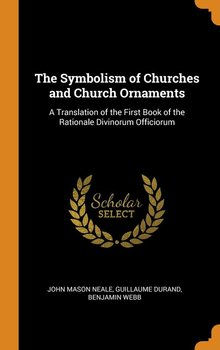 The Symbolism of Churches and Church Ornaments-Neale John Mason