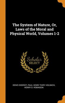 The System of Nature, Or, Laws of the Moral and Physical World, Volumes 1-2-Diderot Denis