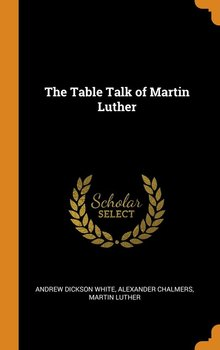 The Table Talk of Martin Luther-White Andrew Dickson