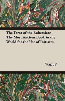 """The Tarot of the Bohemians - The Most Ancient Book in the World for the Use of Initiates-""""Papus"""""""