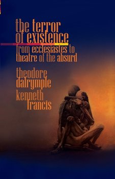 The Terror of Existence - Dalrymple Theodore