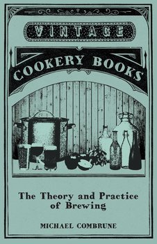 The Theory and Practice of Brewing-Combrune Michael