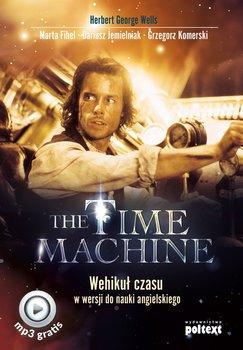 The Time Machine. Wehikuł czasu w wersji do nauki angielskiego-Wells Herbert George, Fihel Marta, Jemielniak Dariusz, Komerski Grzegorz