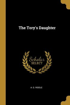 The Tory's Daughter - Riddle A. G.