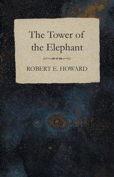 The Tower of the Elephant-Howard Robert E.