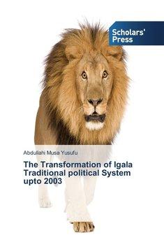 The Transformation of Igala Traditional political System upto 2003-Musa Yusufu Abdullahi