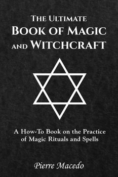 The Ultimate Book of Magic and Witchcraft - Macedo Pierre