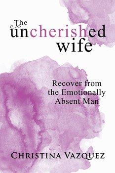 The Uncherished Wife-Vazquez Christina