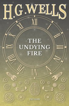 The Undying Fire - Wells H. G.