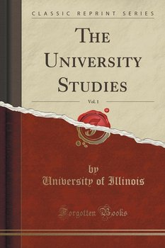 The University Studies, Vol. 1 (Classic Reprint) - Illinois University Of