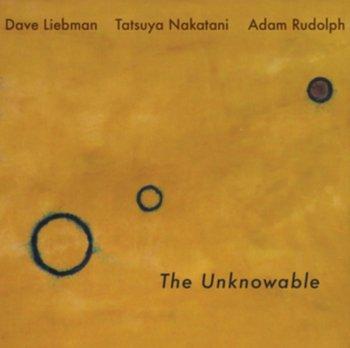 The Unknowable-Liebman Dave, Rudolph Adam, Nakatani Tatsuya