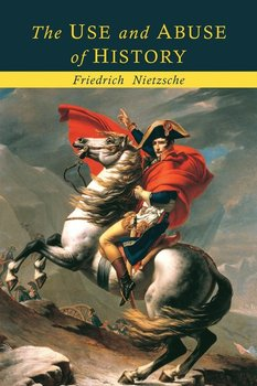 The Use and Abuse of History-Nietzsche Friedrich