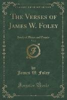 The Verses of James W. Foley, Vol. 2-Foley James W.
