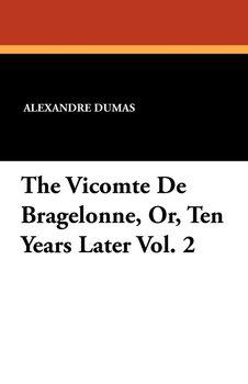 The Vicomte de Bragelonne, Or, Ten Years Later Vol. 2-Dumas Alexandre