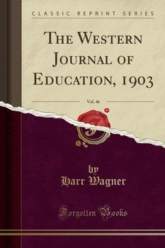 The Western Journal of Education, 1903, Vol. 46 (Classic Reprint)-Wagner Harr