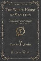 The White Horse of Wootton - Foster Charles J.