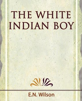 The White Indian Boy - 1919-E. N. Wilson Wilson