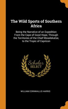 The Wild Sports of Southern Africa - Harris William Cornwallis