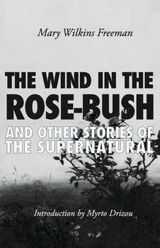 The Wind in the Rose-Bush - Wilkins Freeman Mary