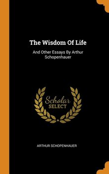The Wisdom Of Life - Schopenhauer Arthur