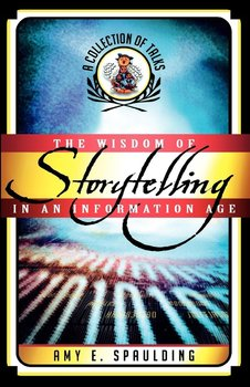 The Wisdom of Storytelling in an Information Age-Spaulding Amy E