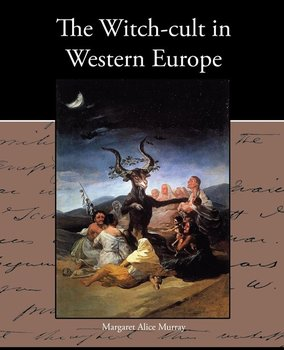 The Witch-cult in Western Europe - Murray Margaret Alice