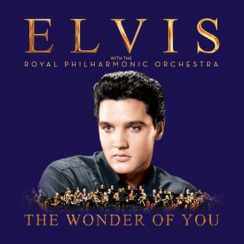 The Wonder of You: Elvis Presley with the Royal Philharmonic Orchestra - Elvis Presley & The Royal Philharmonic Orchestra