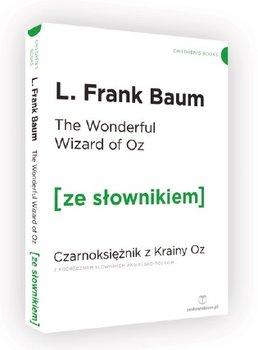 The Wonderful Wizard of Oz. Czarnoksiężnik z krainy Oz z podręcznym słownikiem angielsko-polskim-Baum Frank