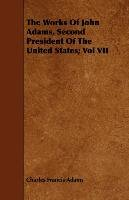 The Works of John Adams, Second President of the United States; Vol VII-Adams Charles Francis