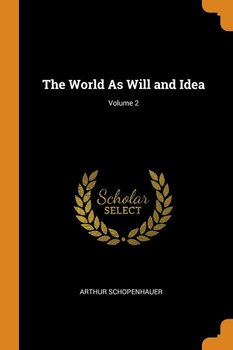 The World As Will and Idea; Volume 2 - Schopenhauer Arthur
