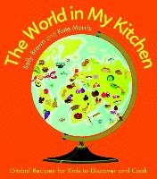 The World in My Kitchen: Global Recipes for Kids to Discover and Cook-Brown Sally, Morris Kate