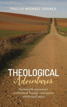 Theological Adventures - Garner Phillip Michael