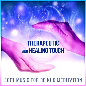 Therapeutic and Healing Touch: Soft Music for Reiki & Meditation, Tranquility Spa Massage, Asian Zen Relaxation-Healing Touch Music Guru