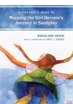Therapist's Guide to Mapping the Girl Heroine's Journey in Sandplay-Heiko Rosalind