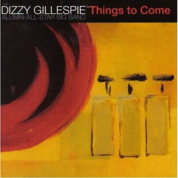 Things To Come-The Dizzy Gillespie Alumni All-Star Big Band