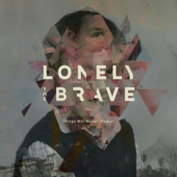 Things Will Matter (Redux)-Lonely The Brave