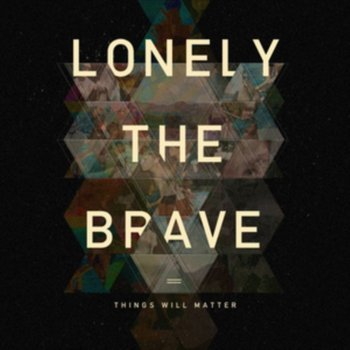 Things Will Matter-Lonely The Brave