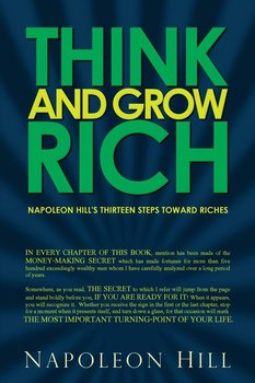Think and Grow Rich - Napoleon Hill's Thirteen Steps Toward Riches-Hill Napoleon