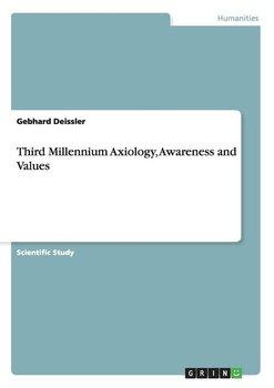 Third Millennium Axiology, Awareness and Values-Deissler Gebhard