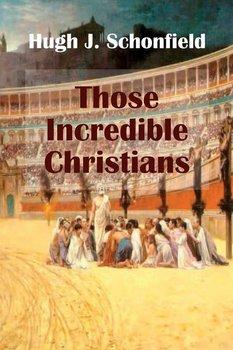 Those Incredible Christians-Schonfield Hugh J.