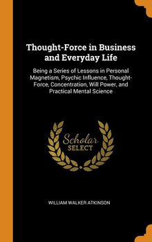 Thought-Force in Business and Everyday Life-Atkinson William Walker