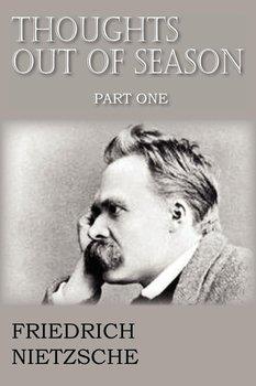 Thoughts Out of Season Part I-Nietzsche Friedrich Wilhelm