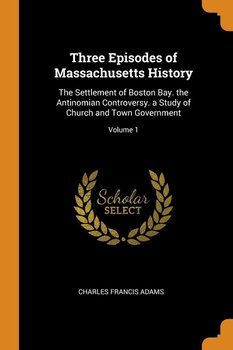 Three Episodes of Massachusetts History - Adams Charles Francis