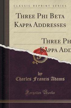 Three Phi Beta Kappa Addresses-Adams Charles Francis
