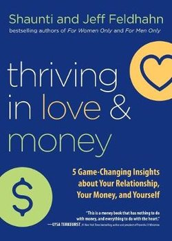 Thriving in Love and Money: 5 Game-Changing Insights about Your Relationship, Your Money, and Yourself-Feldhahn Shaunti